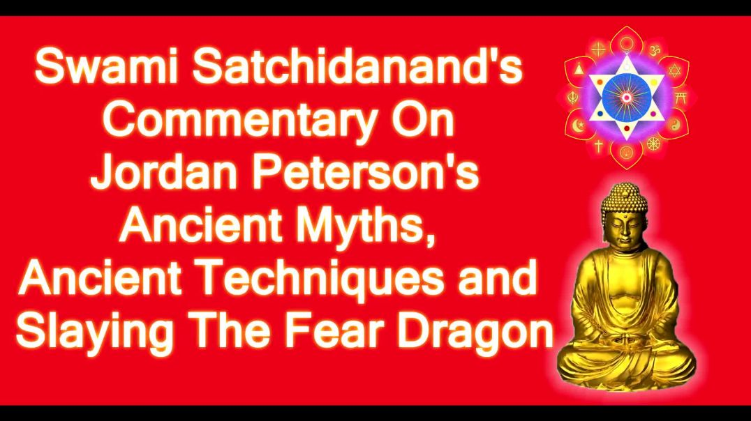Swami Satchidanand Commentary On Jordan Peterson's Ancient Myths and Slaying The Fear Dragon