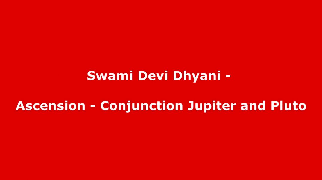 Swami Devi Dhyani - Ascension - Conjunction Jupiter and Pluto