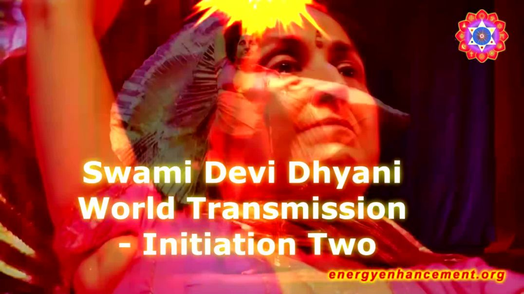 Swami Devi Dhyani - World Transmission - Initiation 2