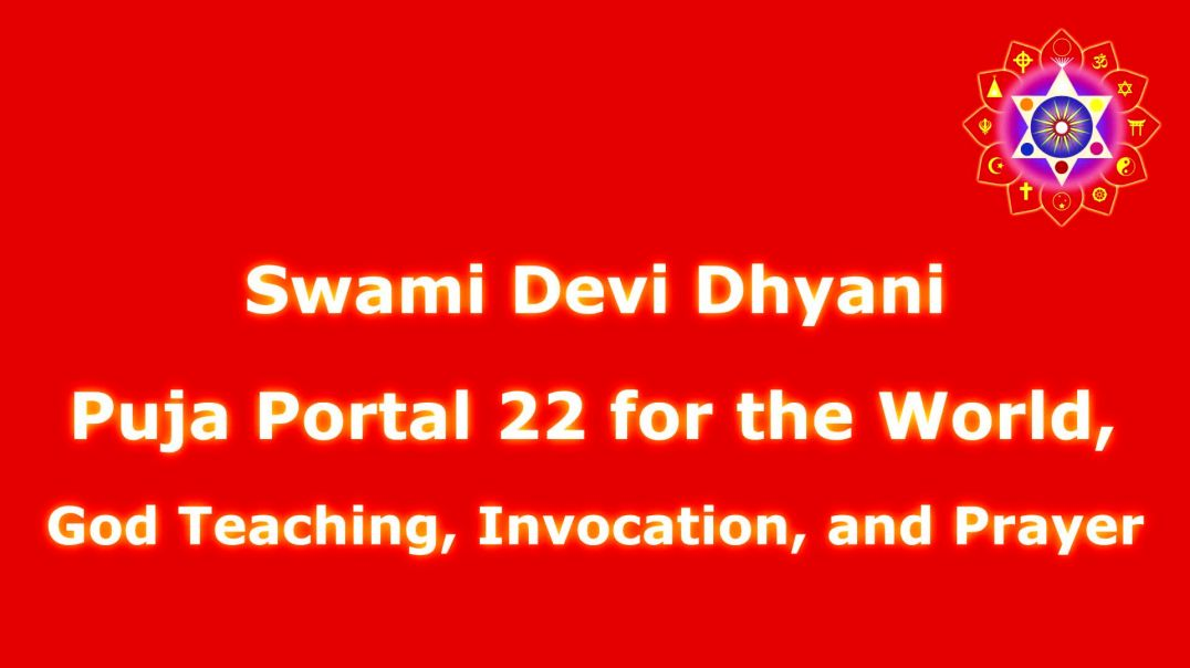 Devi Dhyani Puja Portal 22 for the World, God Teaching, Invocation, and Prayer